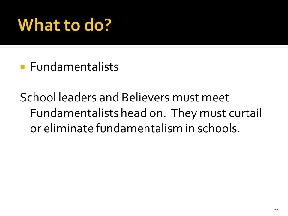 Fundamentalists School leaders and Believers must meet Fundamentalists head on.