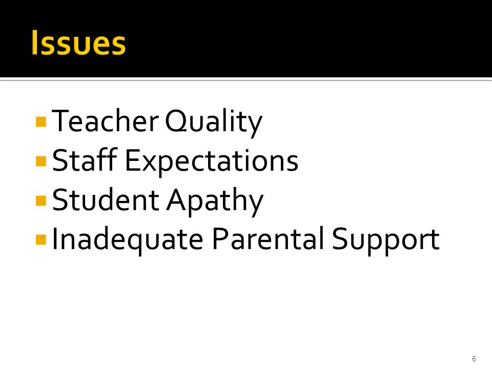 Teacher Quality Staff Expectations Student Apathy Inadequate Parental Support 6
