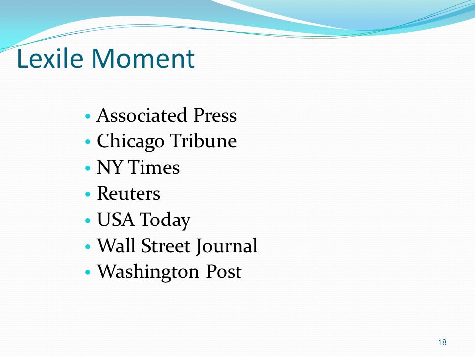 Lexile Moment Associated Press Chicago Tribune NY Times Reuters USA Today Wall Street Journal Washington Post 18