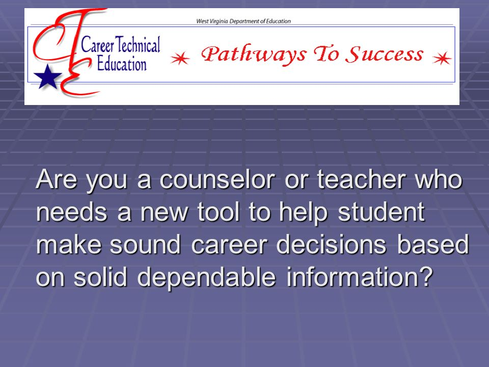 Are you a counselor or teacher who needs a new tool to help student make sound career decisions based on solid dependable information?