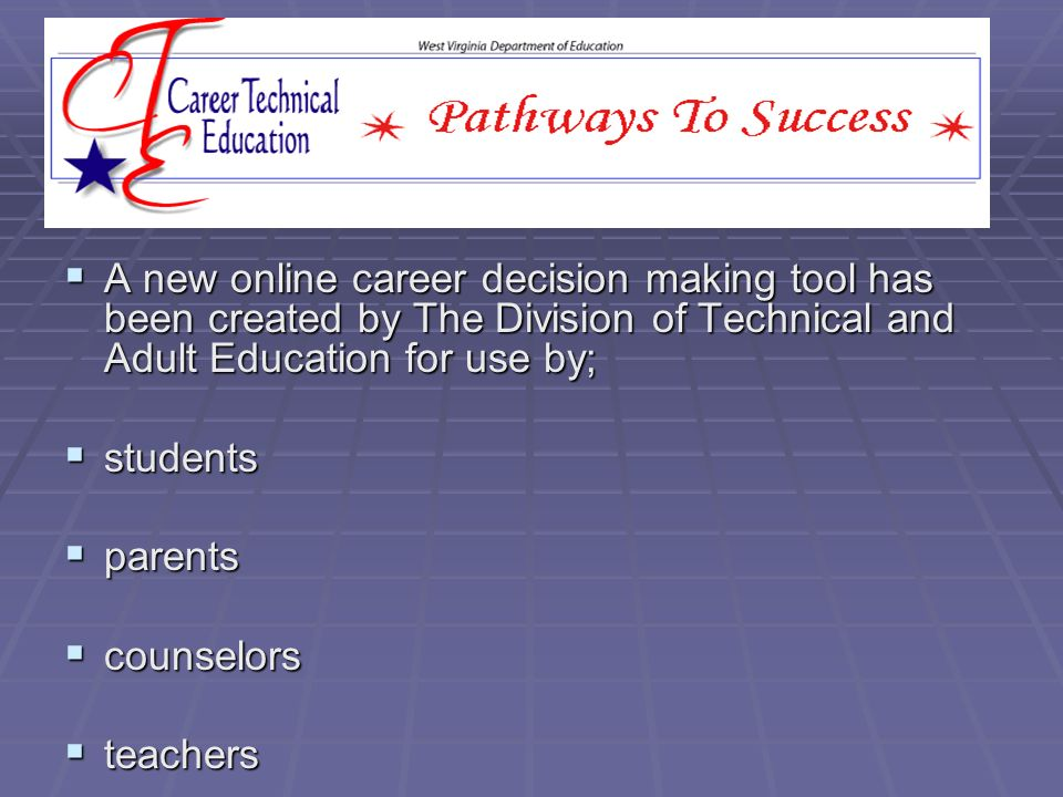 A new online career decision making tool has been created by The Division of Technical and Adult Education for use by; A new online career decision ma