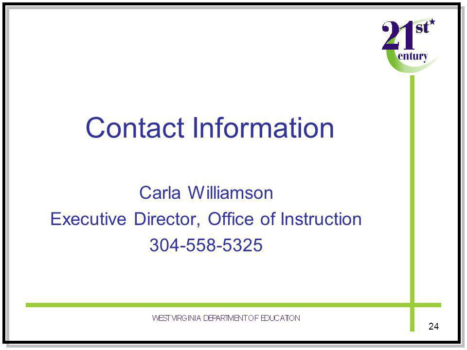 Contact Information Carla Williamson Executive Director, Office of Instruction 304-558-5325 24