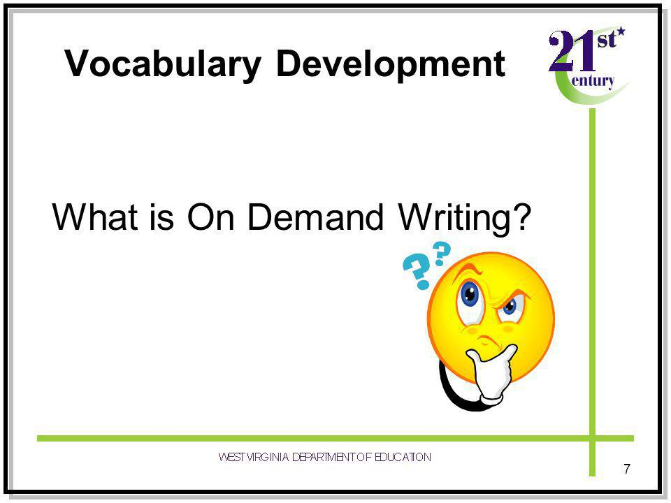 Vocabulary Development 7 What is On Demand Writing?