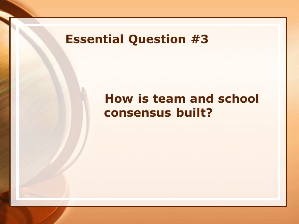 Essential Question #3 How is team and school consensus built?