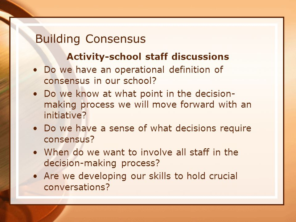 Building Consensus Activity-school staff discussions Do we have an operational definition of consensus in our school.