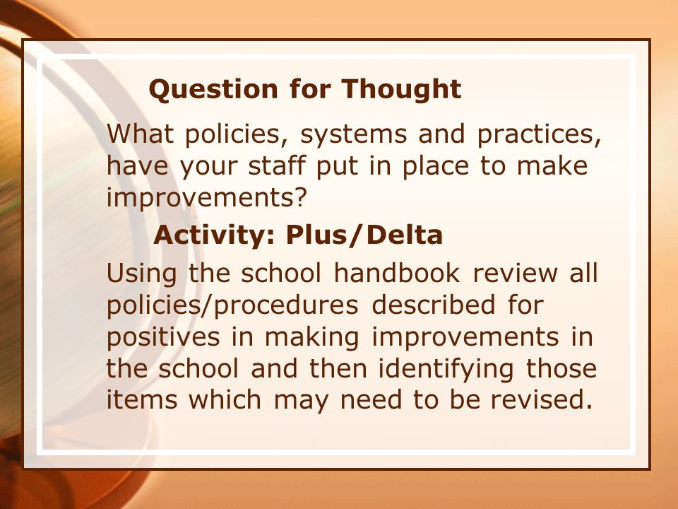 Question for Thought What policies, systems and practices, have your staff put in place to make improvements? Activity: Plus/Delta Using the school ha