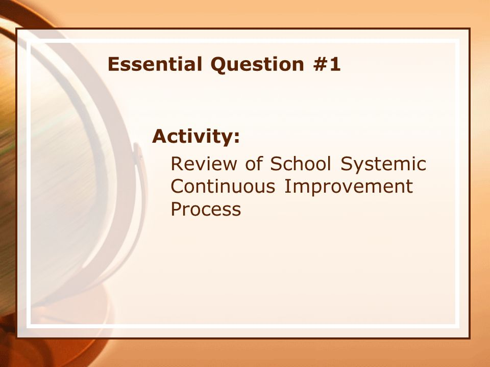 Essential Question #1 Activity: Review of School Systemic Continuous Improvement Process