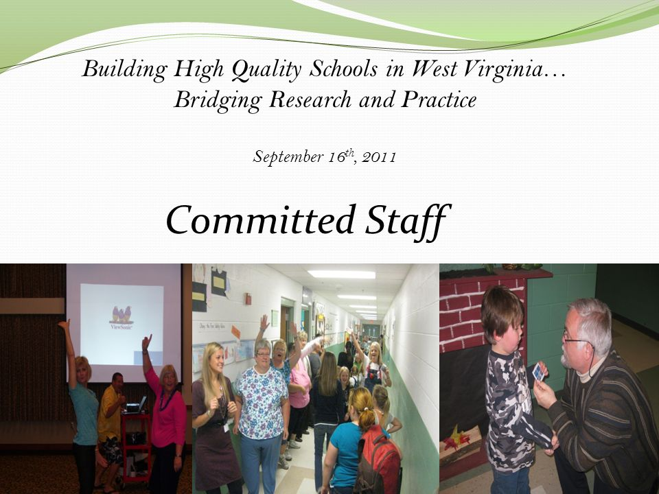 Building High Quality Schools in West Virginia… Bridging Research and Practice September 16 th, 2011 Committed Staff