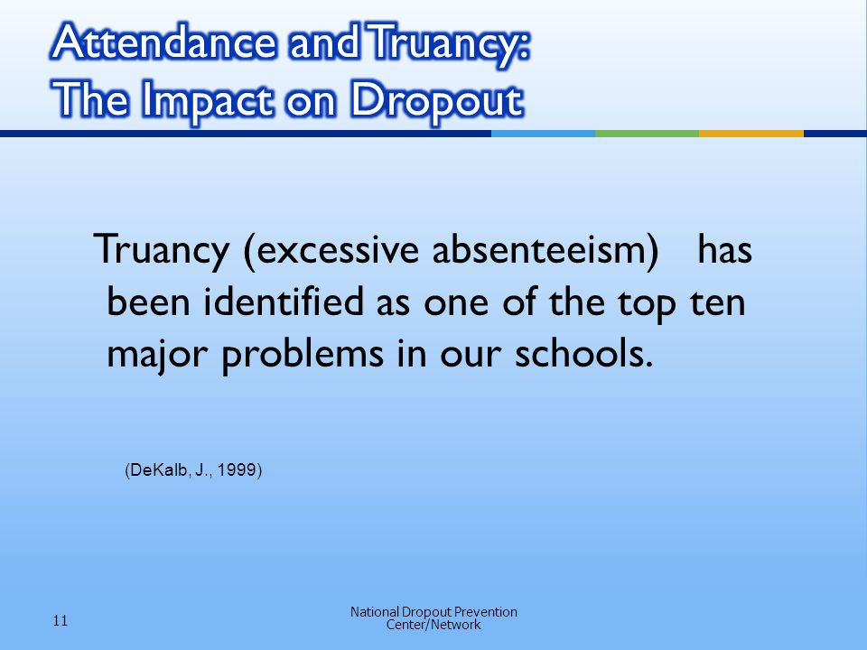 Truancy (excessive absenteeism) has been identified as one of the top ten major problems in our schools.
