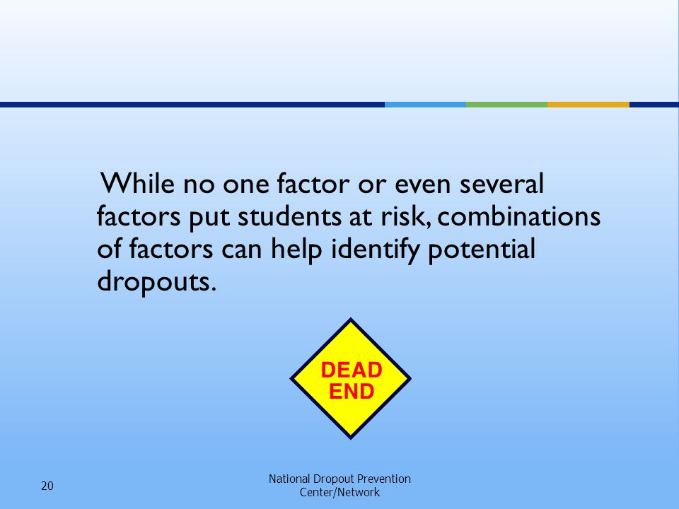 While no one factor or even several factors put students at risk, combinations of factors can help identify potential dropouts.
