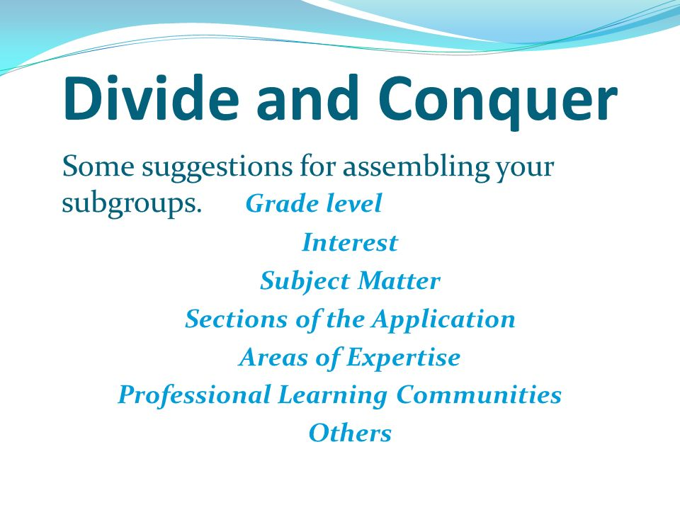 Divide and Conquer Some suggestions for assembling your subgroups.