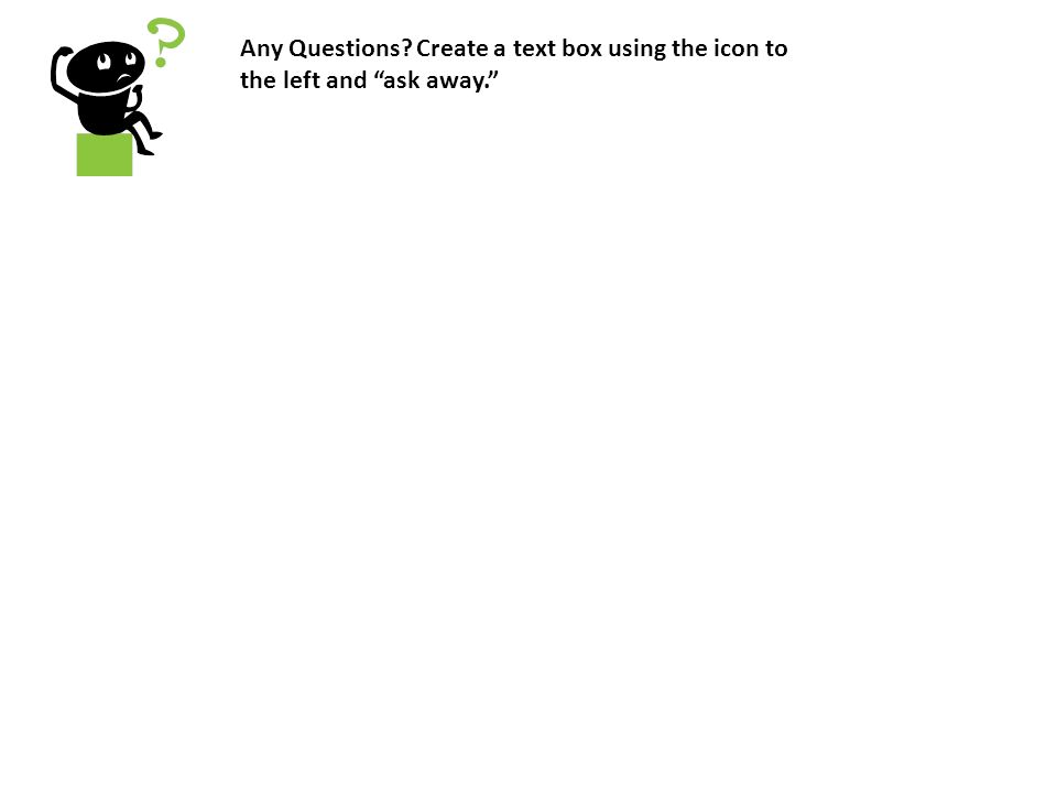 Any Questions Create a text box using the icon to the left and ask away.