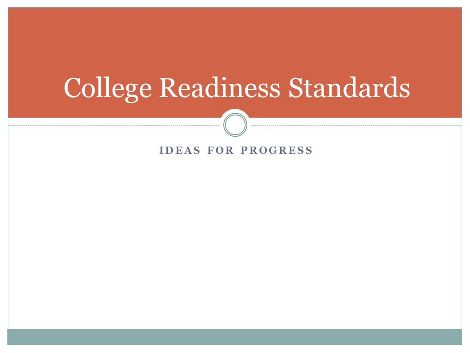 IDEAS FOR PROGRESS College Readiness Standards