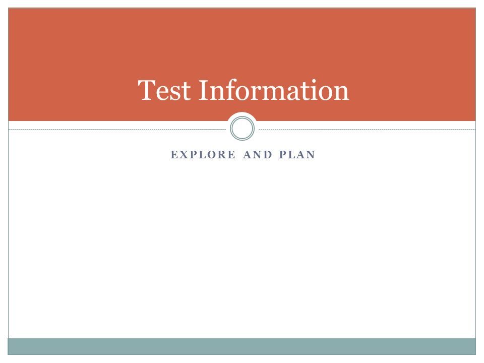 EXPLORE AND PLAN Test Information
