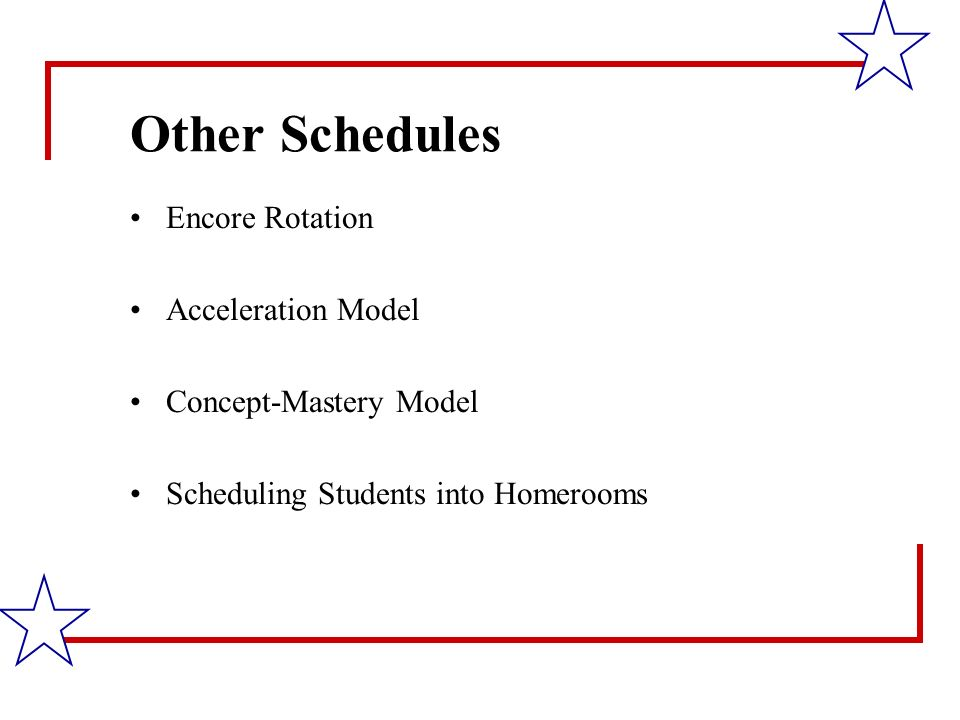 Other Schedules Encore Rotation Acceleration Model Concept-Mastery Model Scheduling Students into Homerooms