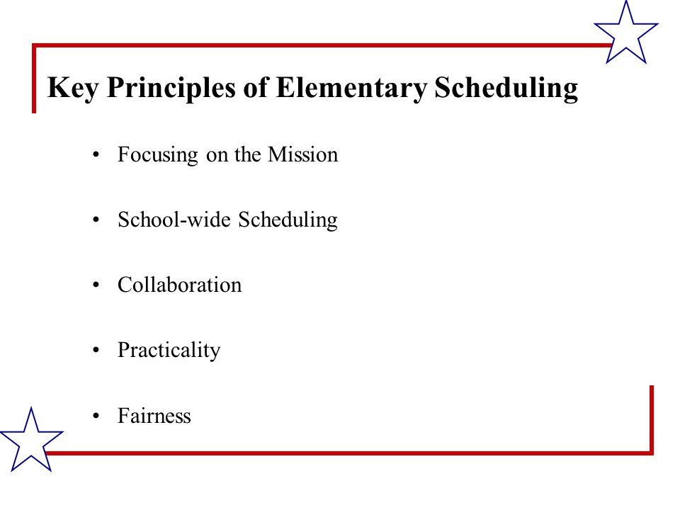 Key Principles of Elementary Scheduling Focusing on the Mission School-wide Scheduling Collaboration Practicality Fairness