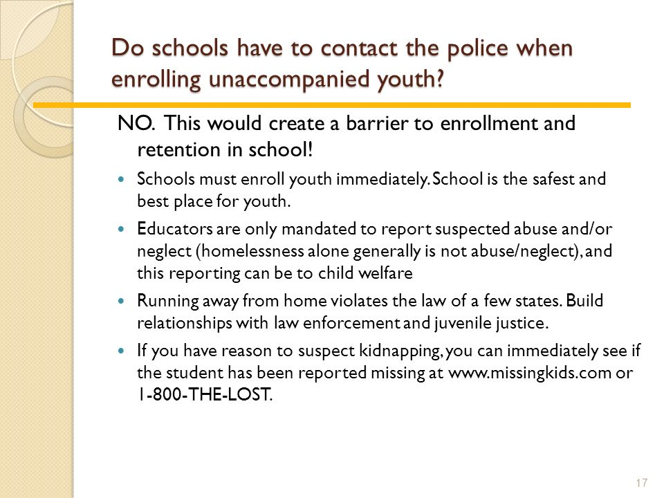 Do schools have to contact the police when enrolling unaccompanied youth.