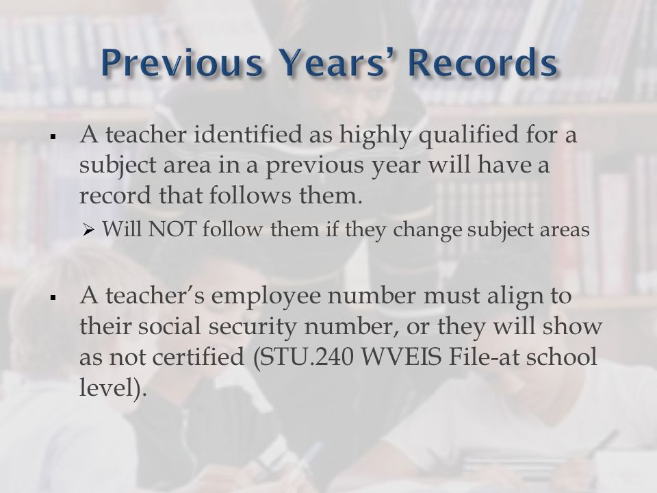 A teacher identified as highly qualified for a subject area in a previous year will have a record that follows them. Will NOT follow them if they chan