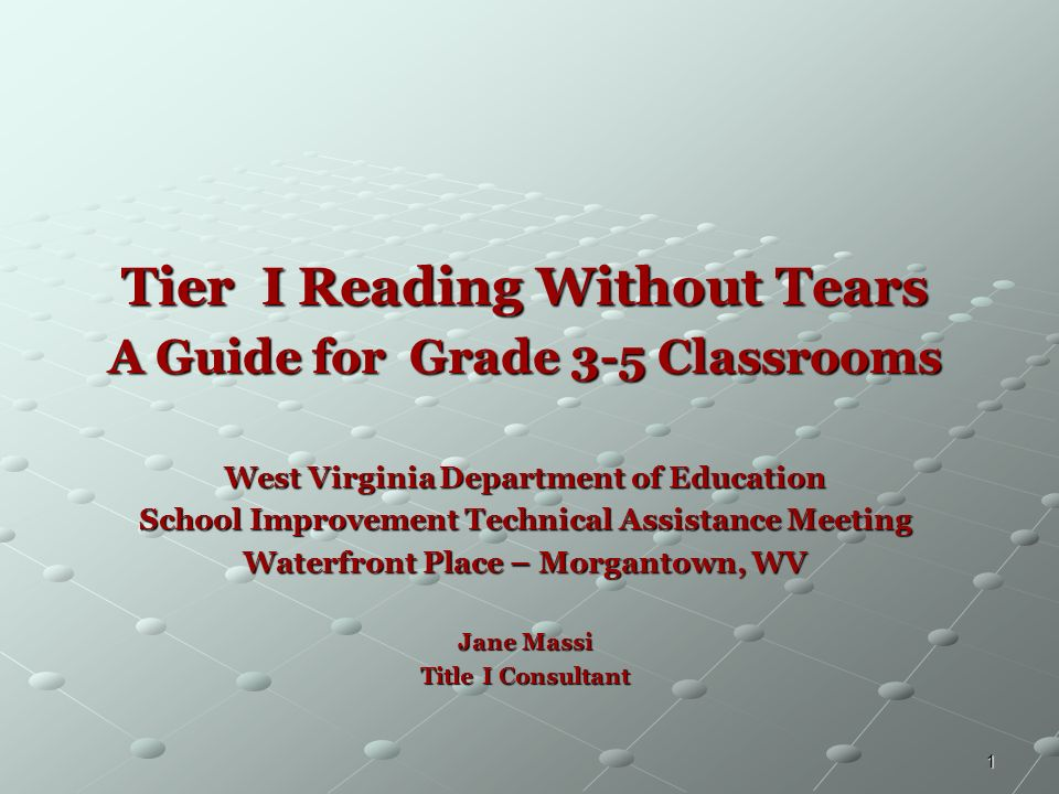 1 Tier I Reading Without Tears A Guide for Grade 3-5 Classrooms West Virginia Department of Education School Improvement Technical Assistance Meeting