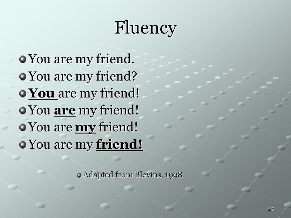 27 Fluency You are my friend. You are my friend? You are my friend! Adapted from Blevins, 1998
