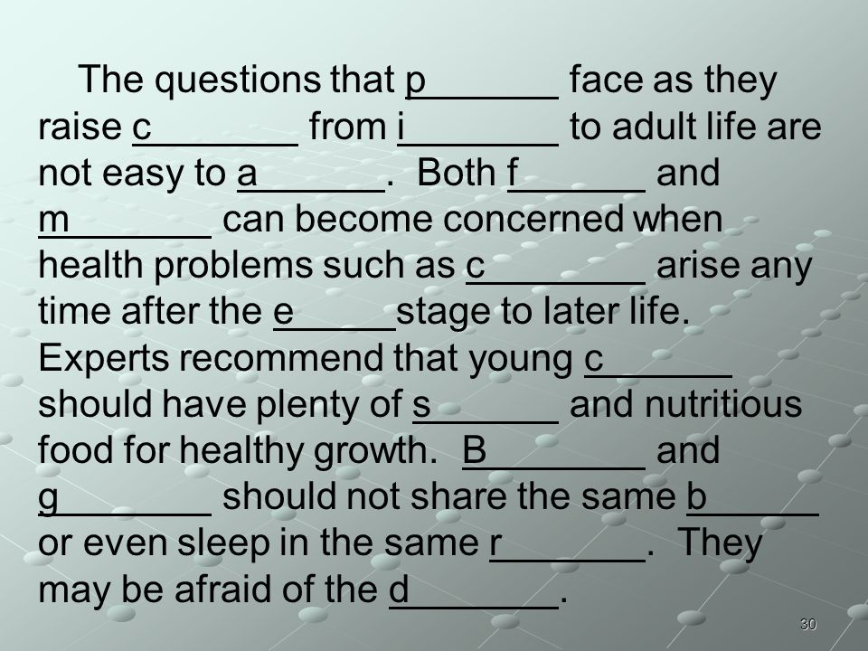 30 The questions that p face as they raise c from i to adult life are not easy to a. Both f and m can become concerned when health problems such as c