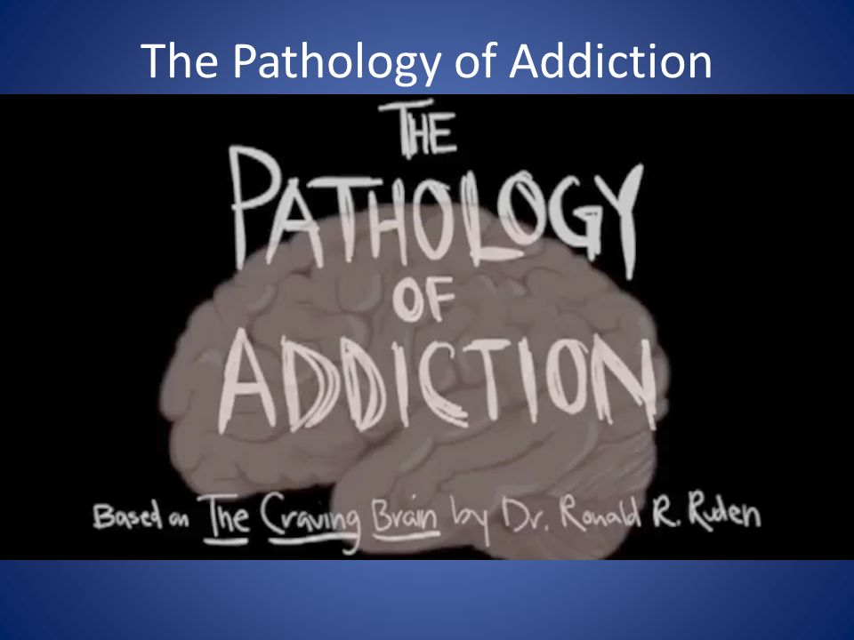 The Pathology of Addiction