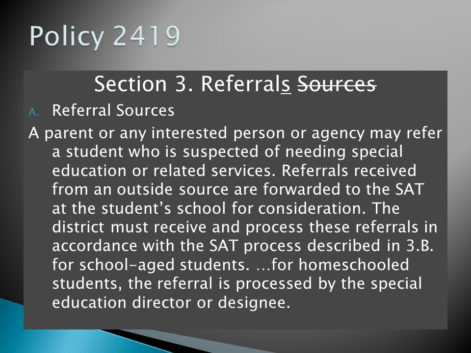 Section 3. Referrals Sources A. Referral Sources A parent or any interested person or agency may refer a student who is suspected of needing special e