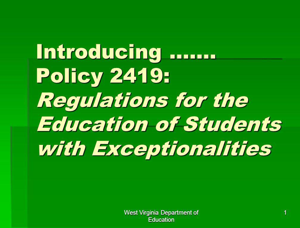 West Virginia Department of Education 1 Introducing ……. Policy 2419: Regulations for the Education of Students with Exceptionalities