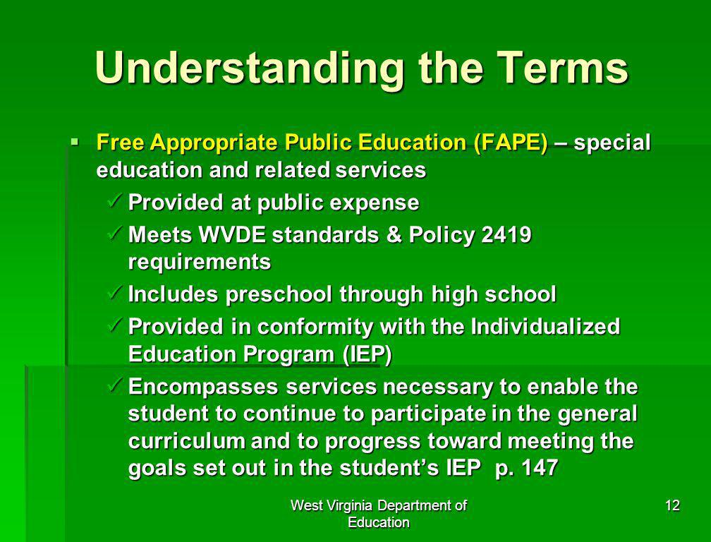 West Virginia Department of Education 12 Understanding the Terms Free Appropriate Public Education (FAPE) – special education and related services Fre