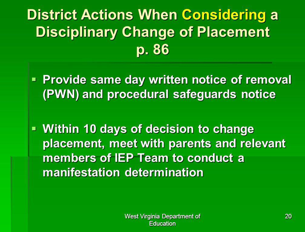 West Virginia Department of Education 20 District Actions When Considering a Disciplinary Change of Placement p. 86 Provide same day written notice of