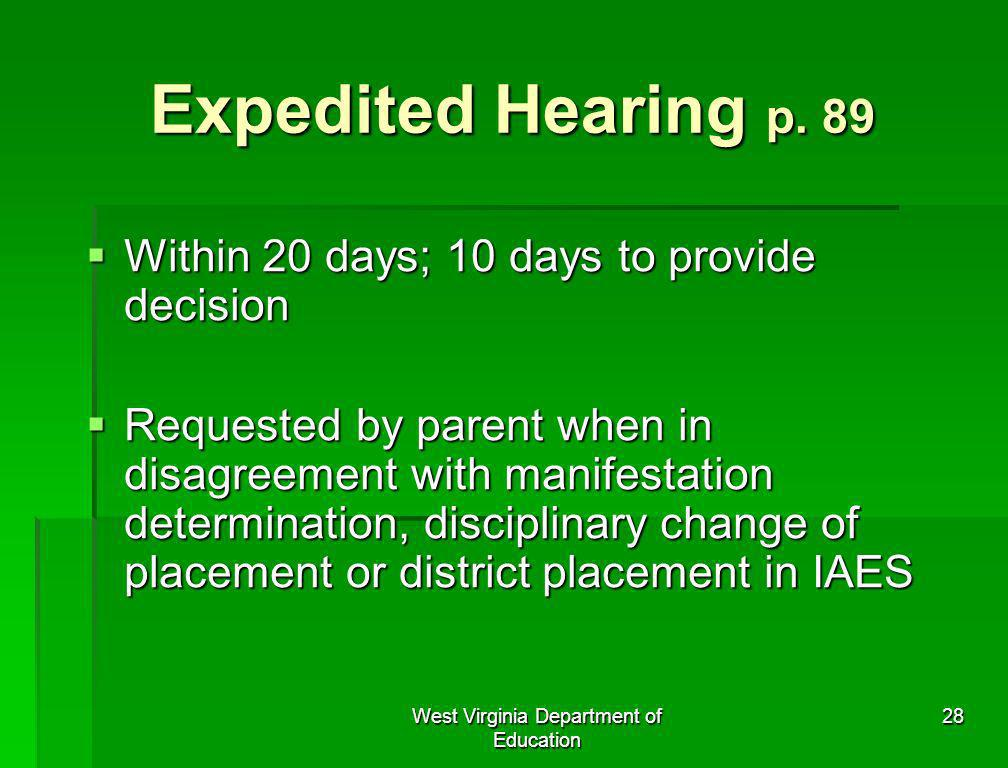West Virginia Department of Education 28 Expedited Hearing p. 89 Within 20 days; 10 days to provide decision Within 20 days; 10 days to provide decisi