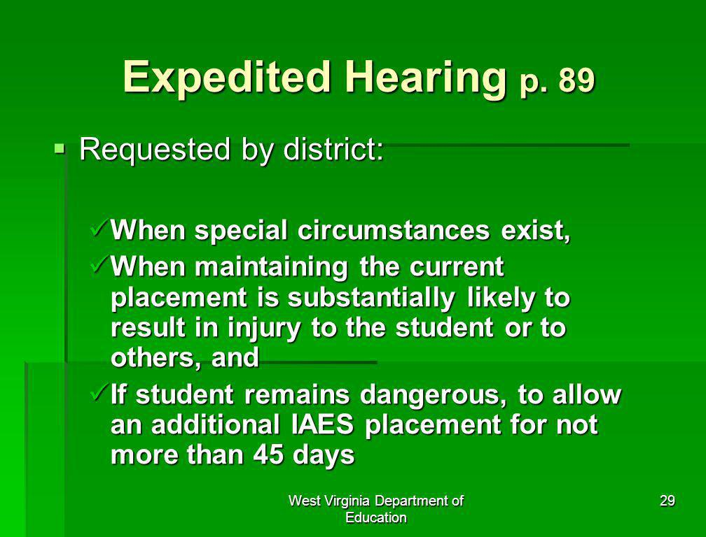 West Virginia Department of Education 29 Expedited Hearing p. 89 Requested by district: Requested by district: When special circumstances exist, When