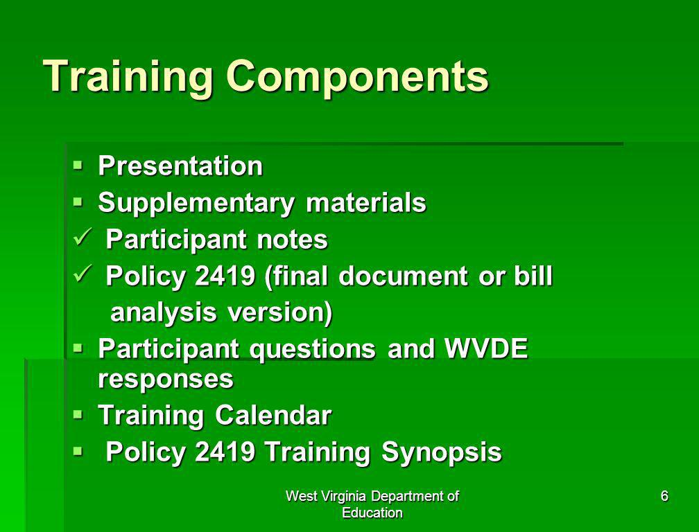 West Virginia Department of Education 6 Training Components Presentation Presentation Supplementary materials Supplementary materials Participant note