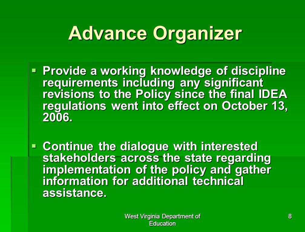 West Virginia Department of Education 8 Advance Organizer Provide a working knowledge of discipline requirements including any significant revisions t