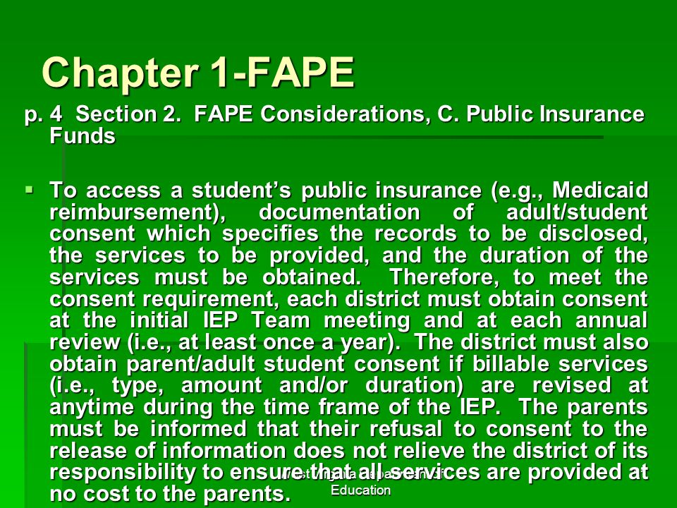 West Virginia Department of Education 11 Chapter 1-FAPE p. 4 Section 2. FAPE Considerations, C. Public Insurance Funds To access a students public ins