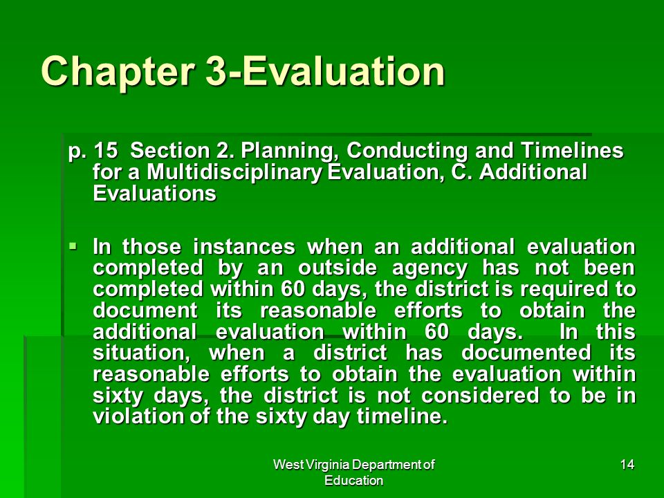 West Virginia Department of Education 14 Chapter 3-Evaluation p. 15 Section 2. Planning, Conducting and Timelines for a Multidisciplinary Evaluation,