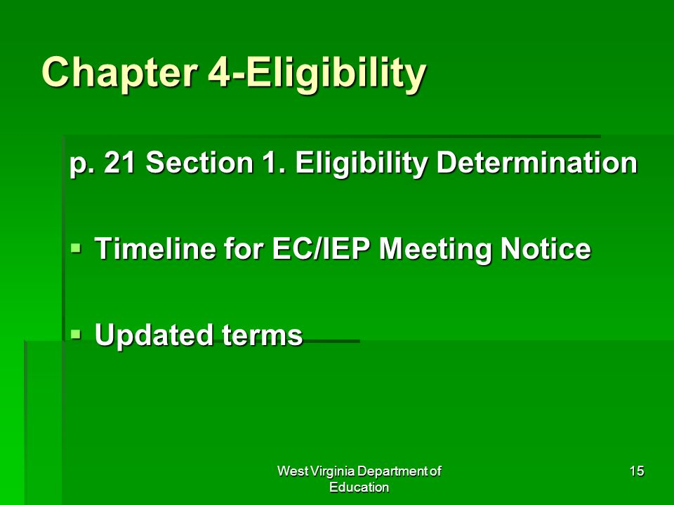 West Virginia Department of Education 15 Chapter 4-Eligibility p. 21 Section 1. Eligibility Determination Timeline for EC/IEP Meeting Notice Timeline