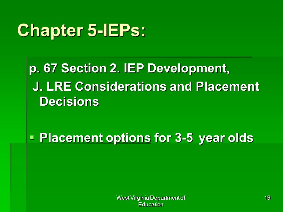 West Virginia Department of Education 19 Chapter 5-IEPs: p. 67 Section 2. IEP Development, J. LRE Considerations and Placement Decisions J. LRE Consid