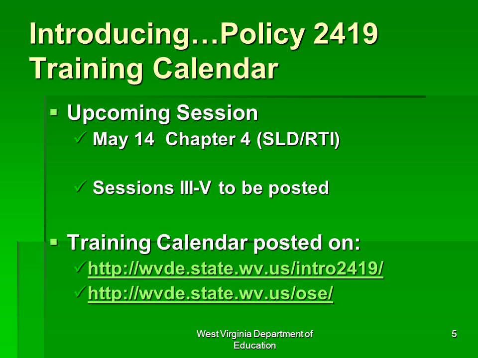 West Virginia Department of Education 5 Introducing…Policy 2419 Training Calendar Upcoming Session Upcoming Session May 14 Chapter 4 (SLD/RTI) May 14