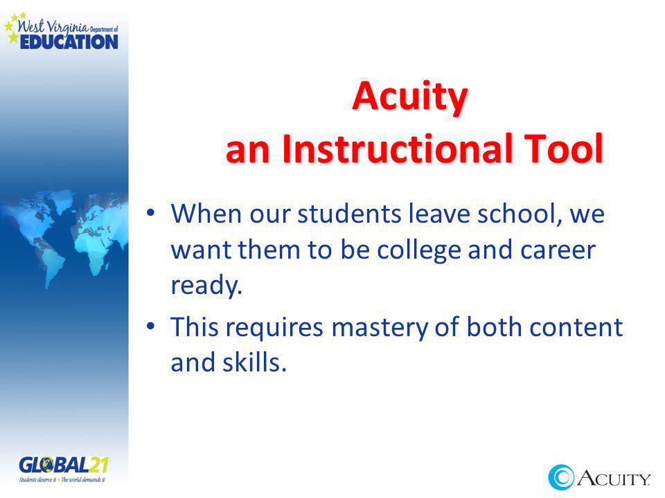 Acuity an Instructional Tool When our students leave school, we want them to be college and career ready.