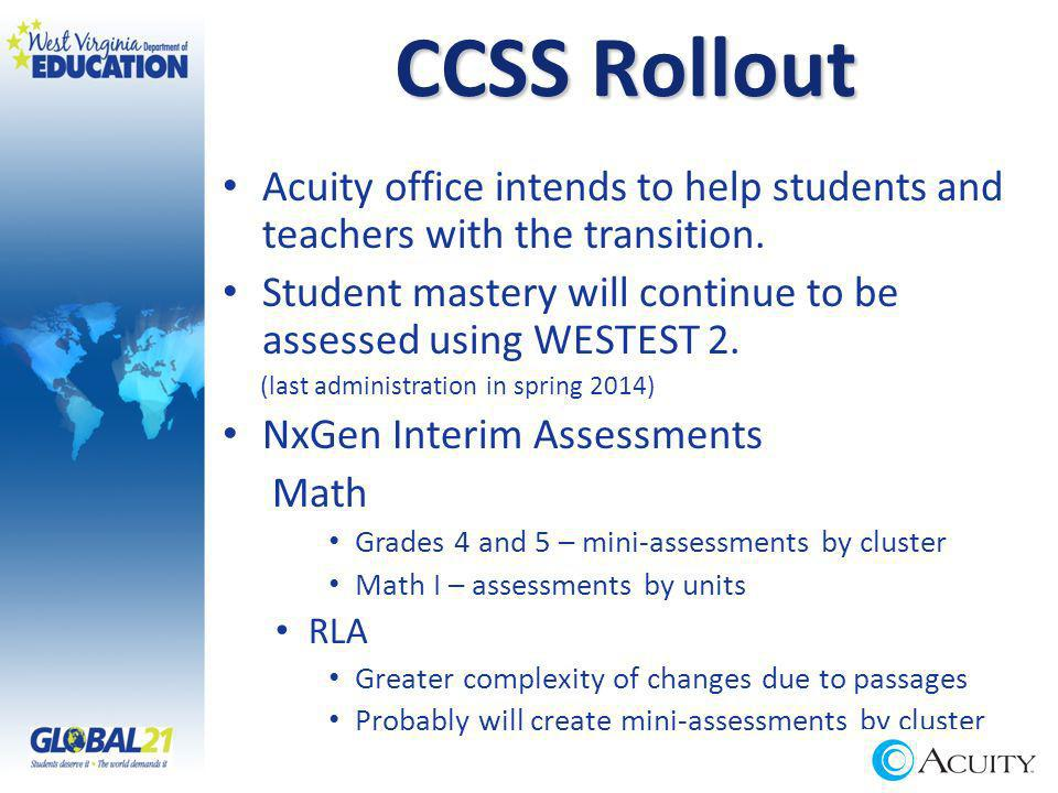 CCSS Rollout Acuity office intends to help students and teachers with the transition. Student mastery will continue to be assessed using WESTEST 2. (l