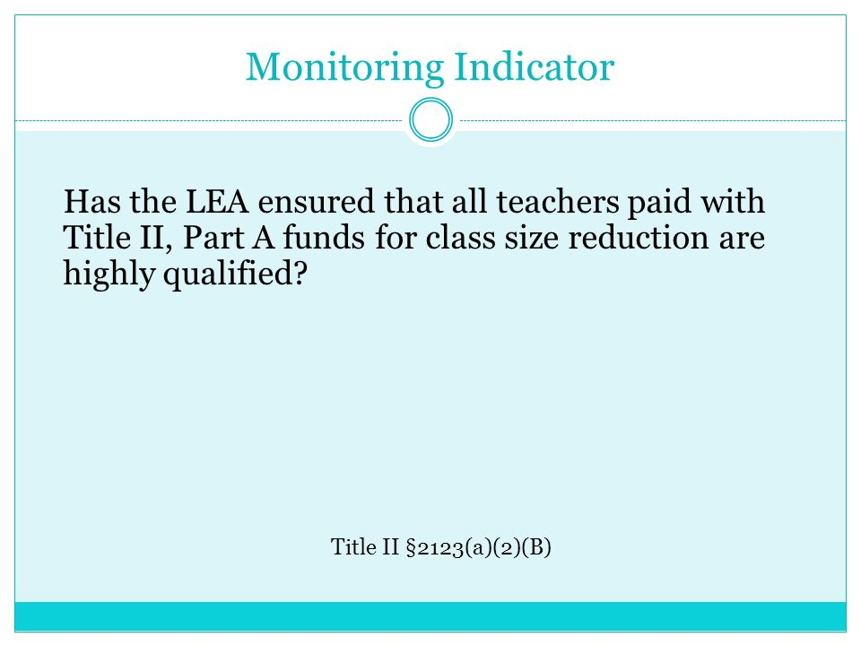 Monitoring Indicator Has the LEA ensured that all teachers paid with Title II, Part A funds for class size reduction are highly qualified.
