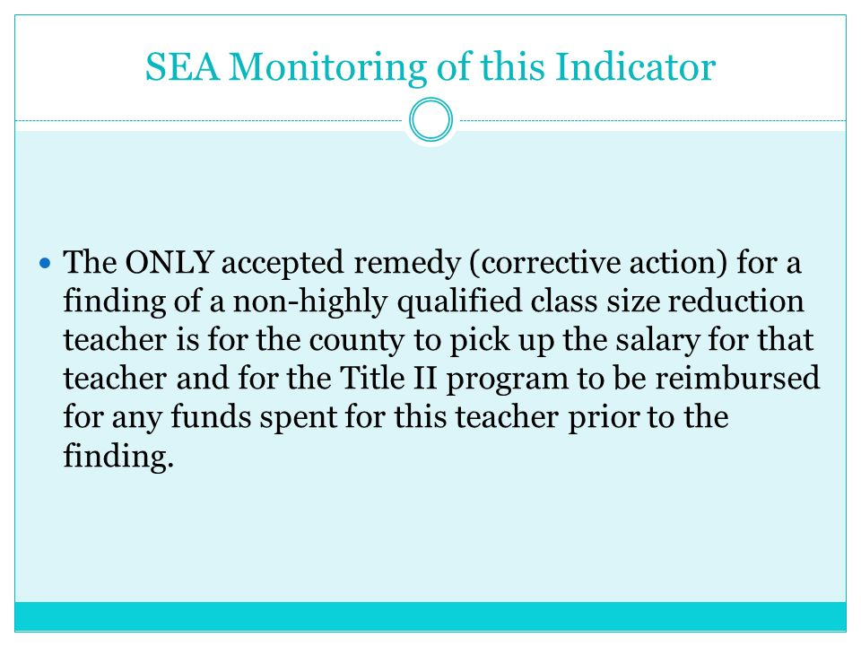 The ONLY accepted remedy (corrective action) for a finding of a non-highly qualified class size reduction teacher is for the county to pick up the salary for that teacher and for the Title II program to be reimbursed for any funds spent for this teacher prior to the finding.