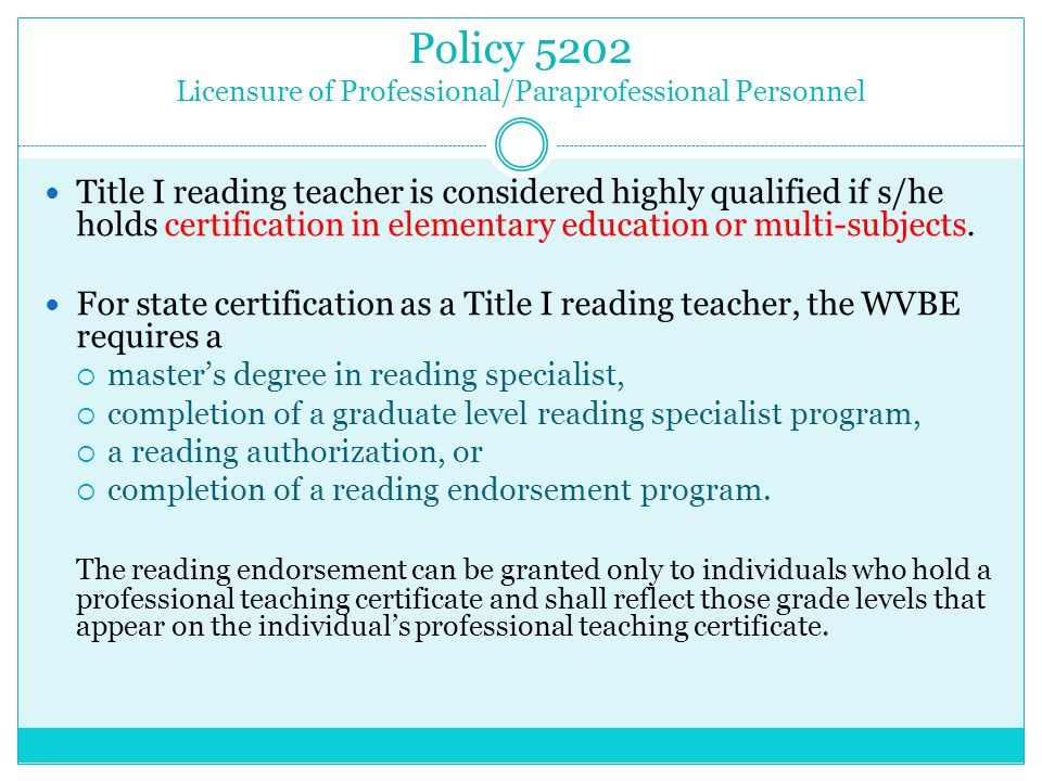 Policy 5202 Licensure of Professional/Paraprofessional Personnel Title I reading teacher is considered highly qualified if s/he holds certification in elementary education or multi-subjects.