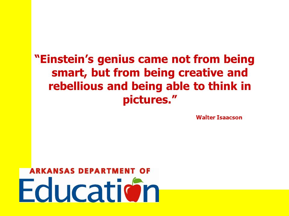 Einsteins genius came not from being smart, but from being creative and rebellious and being able to think in pictures.