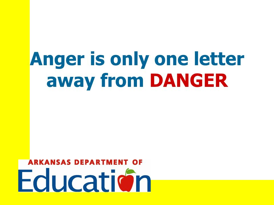 Anger is only one letter away from DANGER