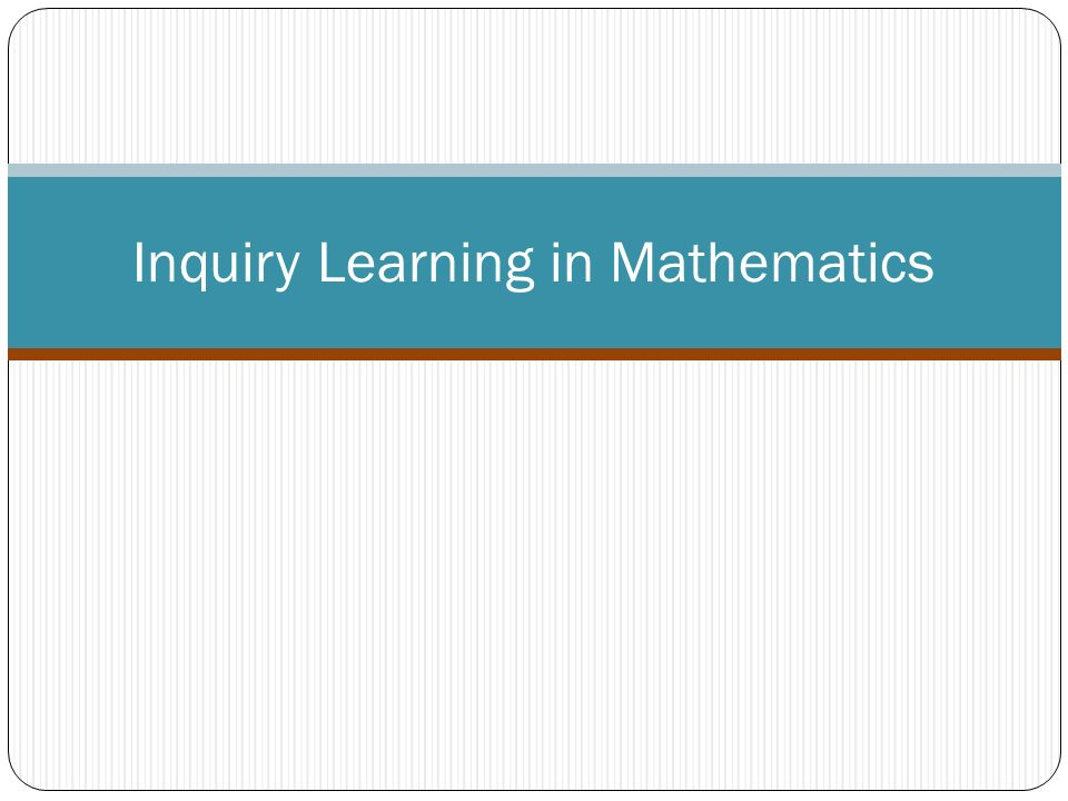 Inquiry Learning in Mathematics