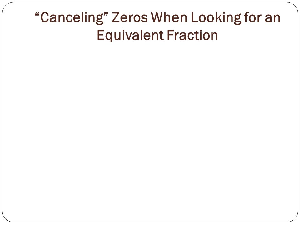 Canceling Zeros When Looking for an Equivalent Fraction