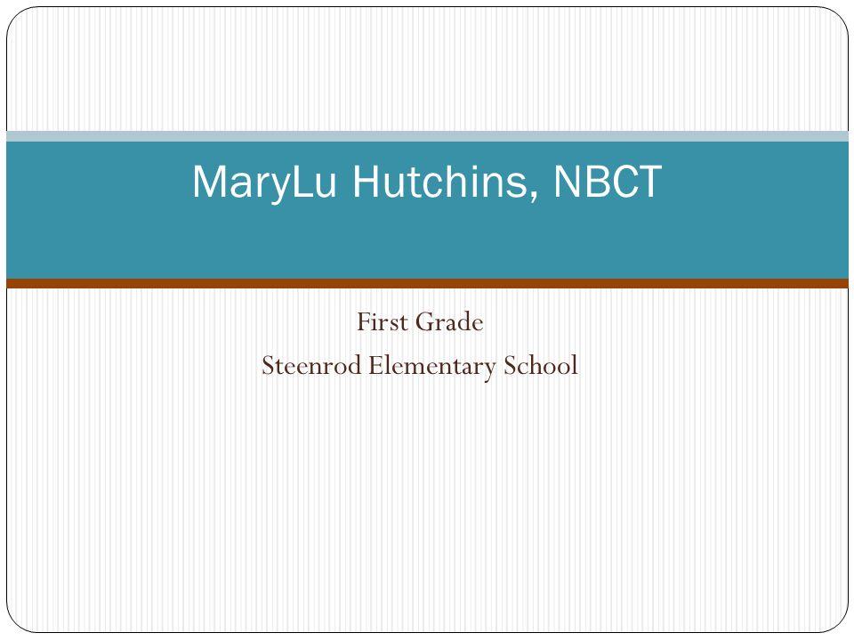 MaryLu Hutchins, NBCT First Grade Steenrod Elementary School