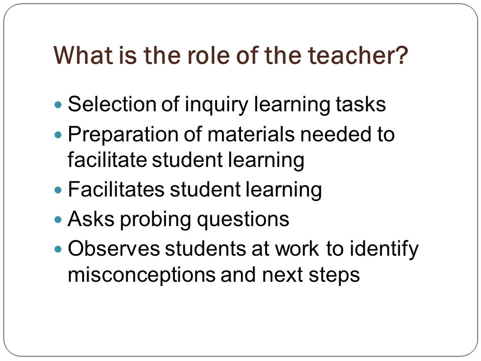 What is the role of the teacher.